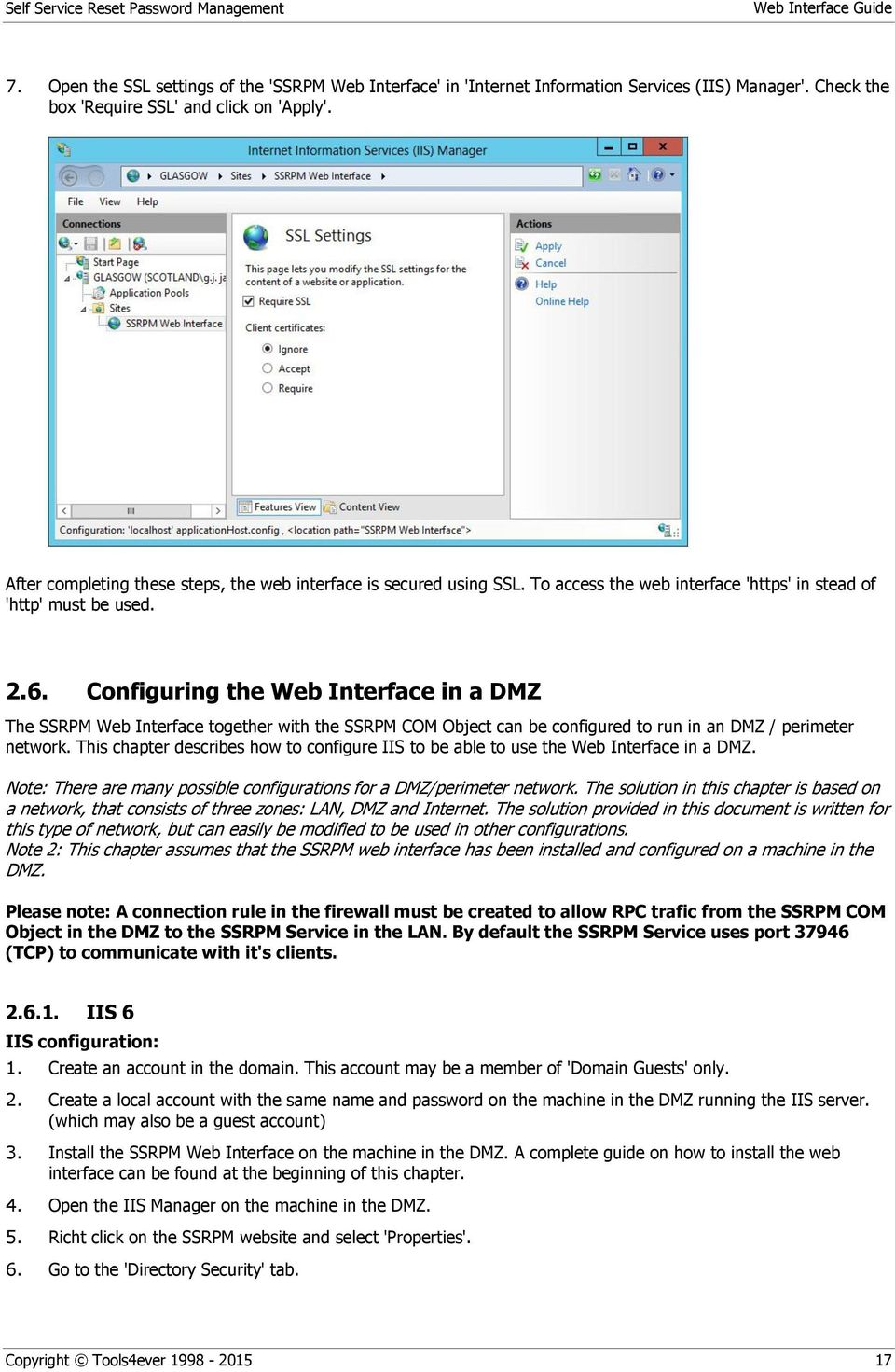 Configuring the Web Interface in a DMZ The SSRPM Web Interface together with the SSRPM COM Object can be configured to run in an DMZ / perimeter network.