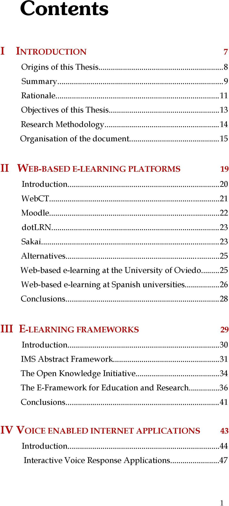 ..25 Web-based e-learning at Spanish universities...26 Conclusions...28 III E-LEARNING FRAMEWORKS 29 Introduction...30 IMS Abstract Framework.