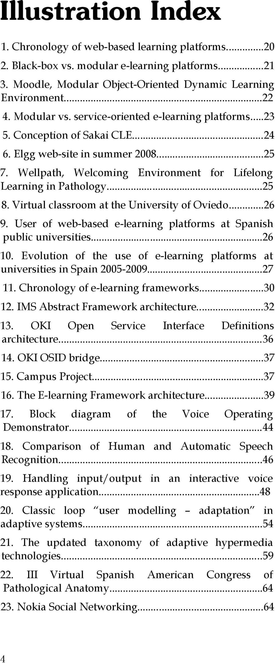 Virtual classroom at the University of Oviedo...26 9. User of web-based e-learning platforms at Spanish public universities...26 10.