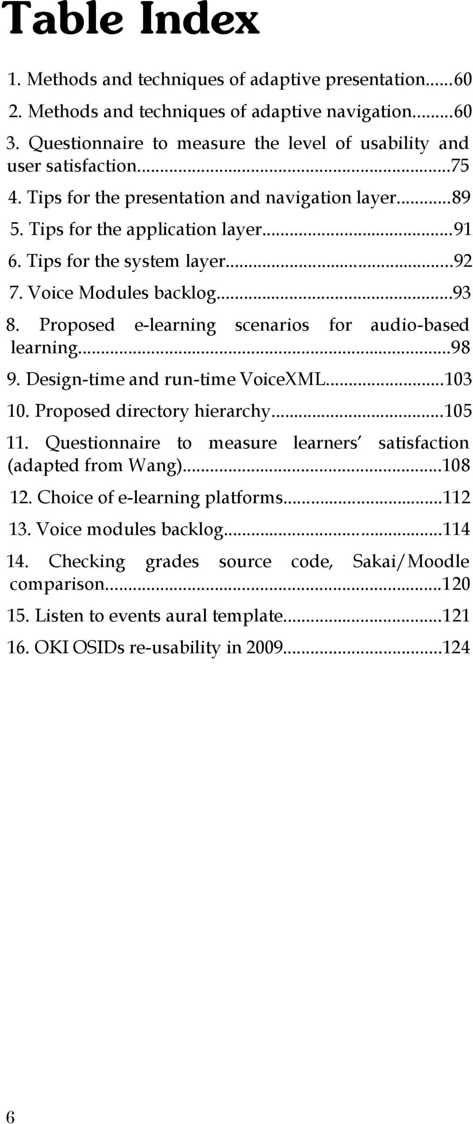 Proposed e-learning scenarios for audio-based learning...98 9. Design-time and run-time VoiceXML...103 10. Proposed directory hierarchy...105 11.