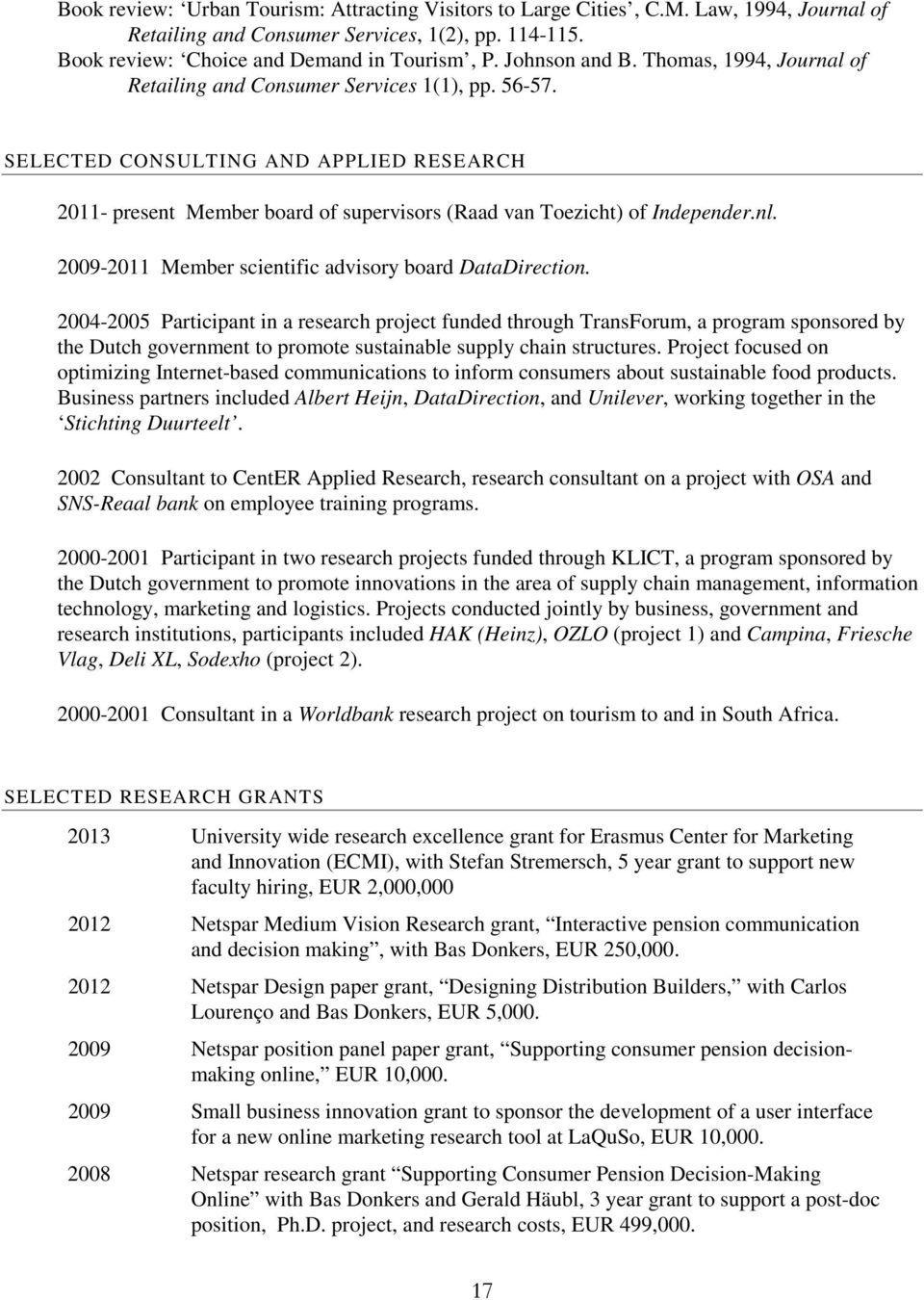 SELECTED CONSULTING AND APPLIED RESEARCH 2011- present Member board of supervisors (Raad van Toezicht) of Independer.nl. 2009-2011 Member scientific advisory board DataDirection.