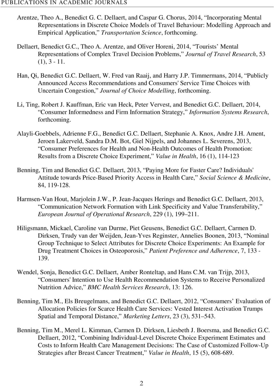Dellaert, Benedict G.C., Theo A. Arentze, and Oliver Horeni, 2014, Tourists Mental Representations of Complex Travel Decision Problems, Journal of Travel Research, 53 (1), 3-11. Han, Qi, Benedict G.C. Dellaert, W.