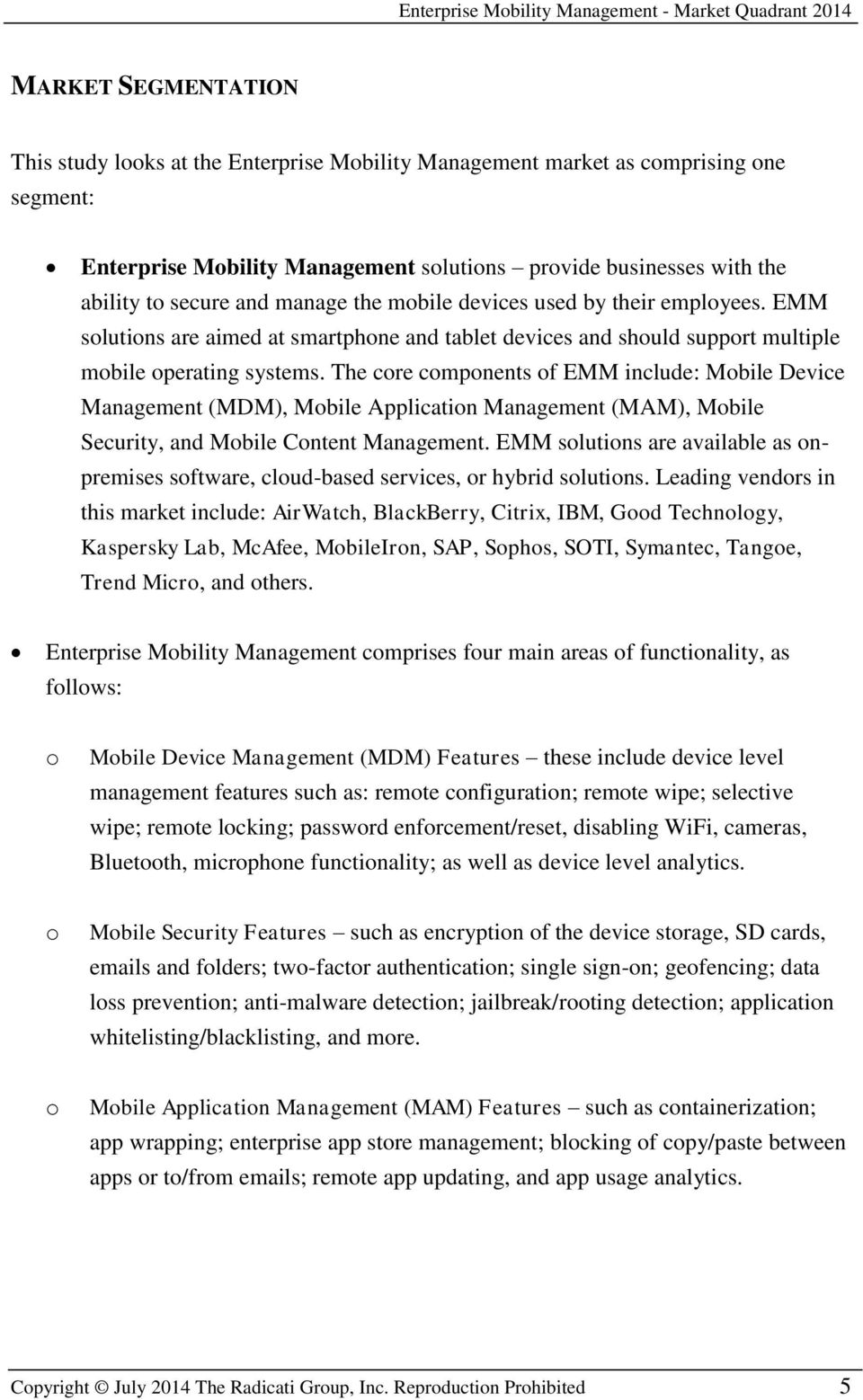The core components of EMM include: Mobile Device Management (MDM), Mobile Application Management (MAM), Mobile Security, and Mobile Content Management.