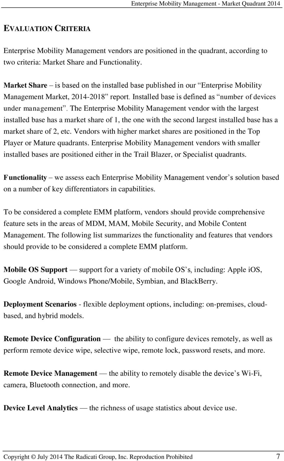 The Enterprise Mobility Management vendor with the largest installed base has a market share of 1, the one with the second largest installed base has a market share of 2, etc.