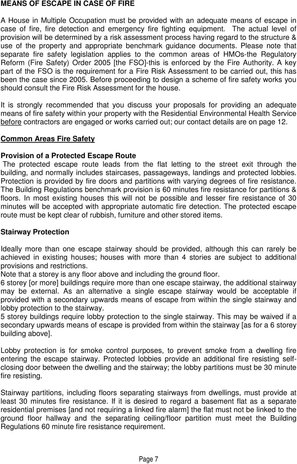 Please note that separate fire safety legislation applies to the common areas of HMOs-the Regulatory Reform (Fire Safety) Order 2005 [the FSO]-this is enforced by the Fire Authority.