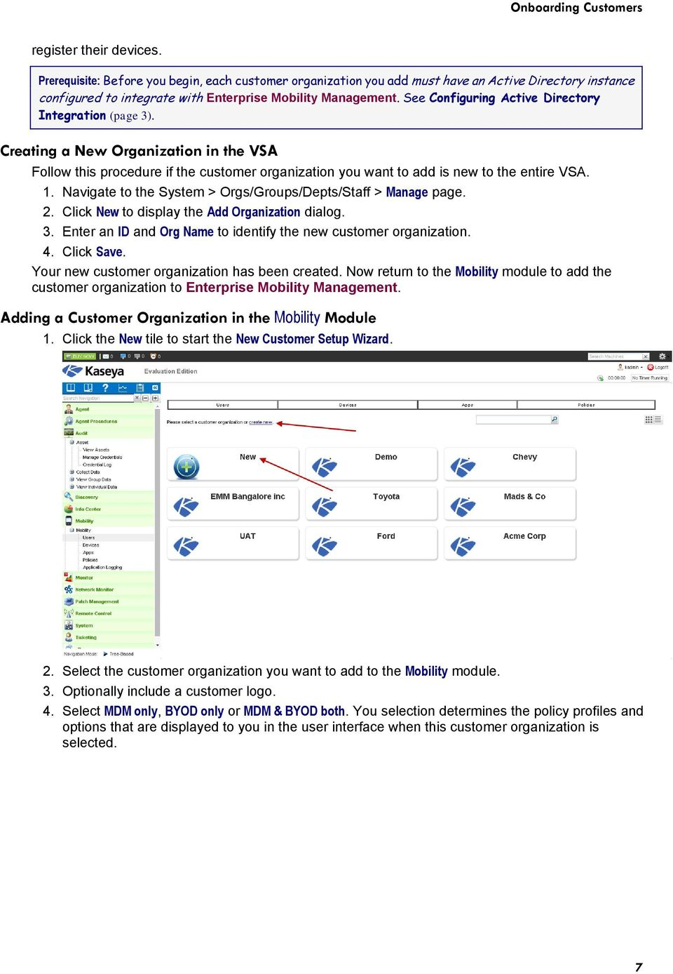 See Configuring Active Directory Integration (page 3). Creating a New Organization in the VSA Follow this procedure if the customer organization you want to add is new to the entire VSA. 1.