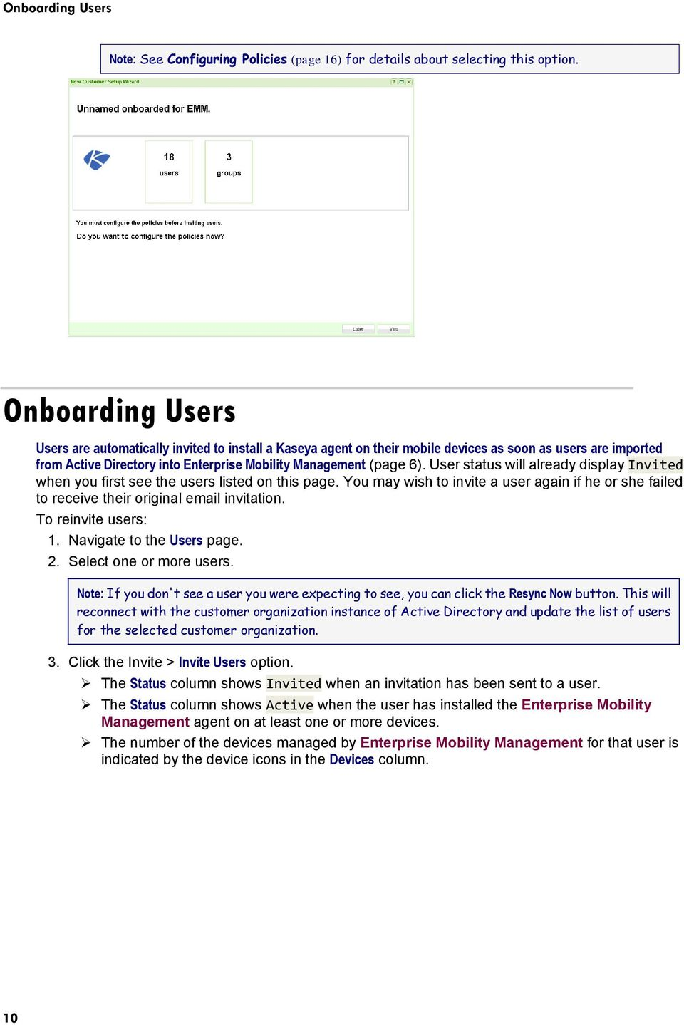User status will already display Invited when you first see the users listed on this page. You may wish to invite a user again if he or she failed to receive their original email invitation.
