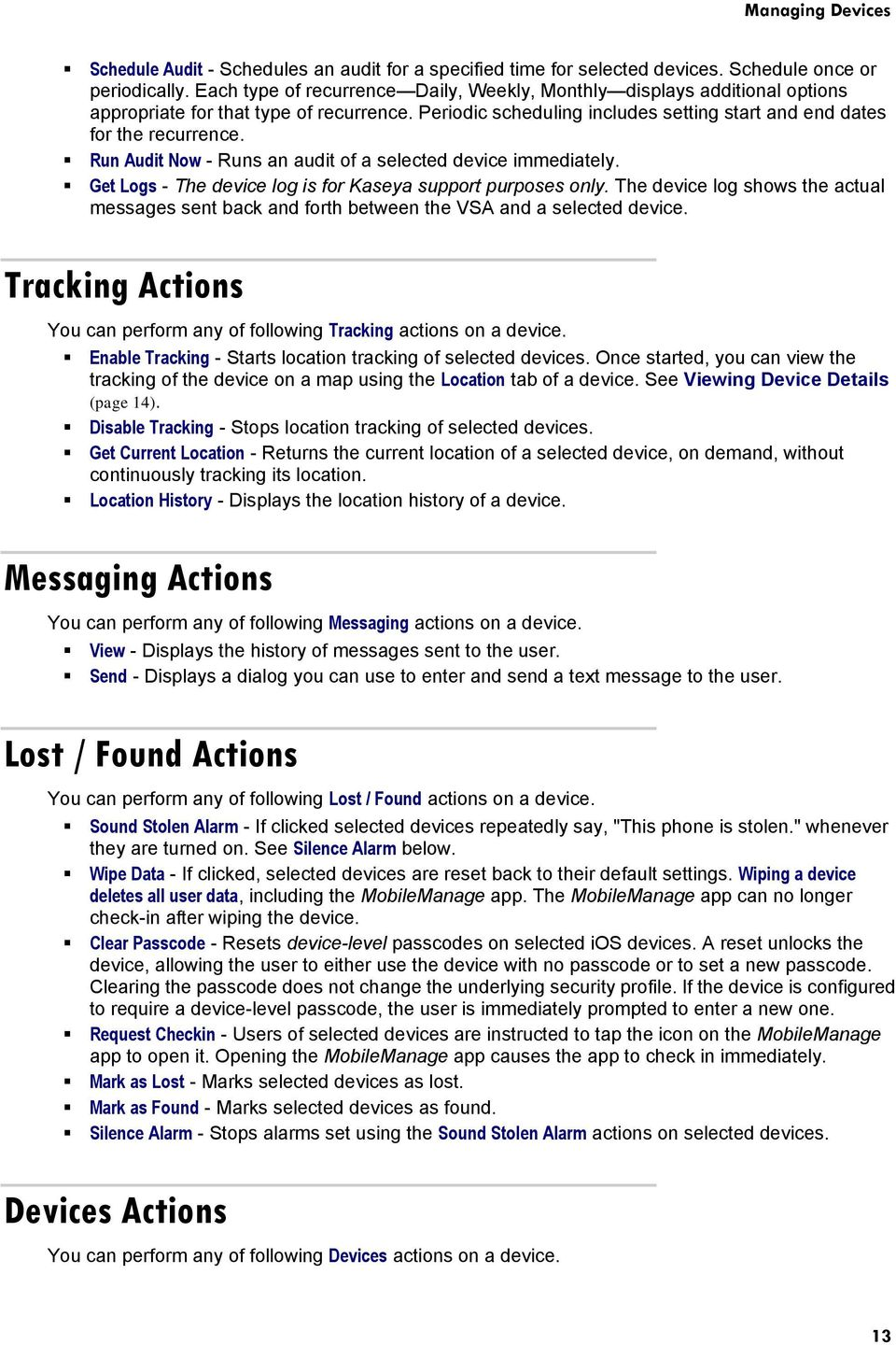 Run Audit Now - Runs an audit of a selected device immediately. Get Logs - The device log is for Kaseya support purposes only.