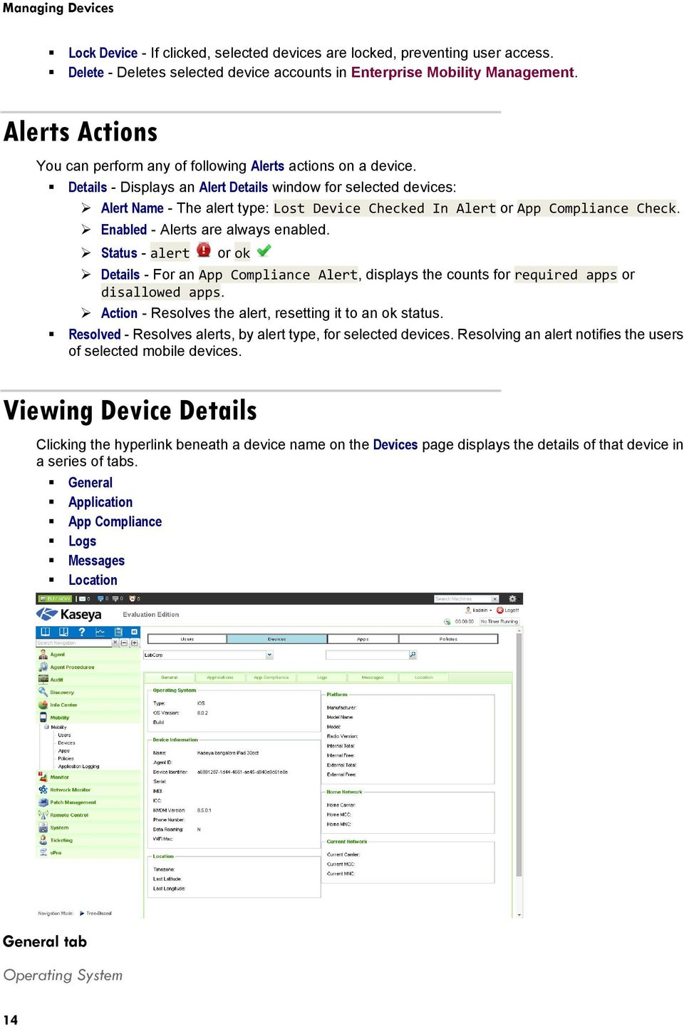 Details - Displays an Alert Details window for selected devices: Alert Name - The alert type: Lost Device Checked In Alert or App Compliance Check. Enabled - Alerts are always enabled.