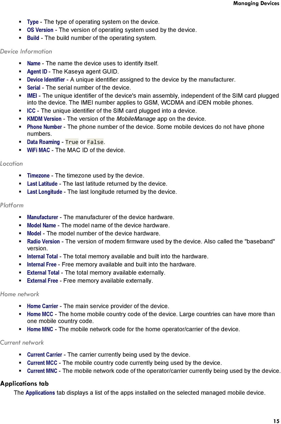 Device Identifier - A unique identifier assigned to the device by the manufacturer. Serial - The serial number of the device.
