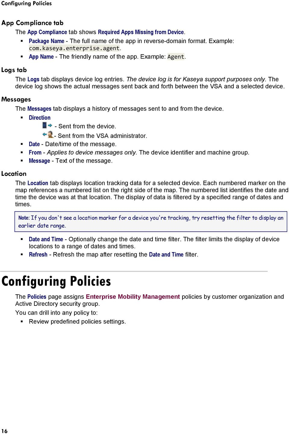 The device log shows the actual messages sent back and forth between the VSA and a selected device. Messages Location The Messages tab displays a history of messages sent to and from the device.