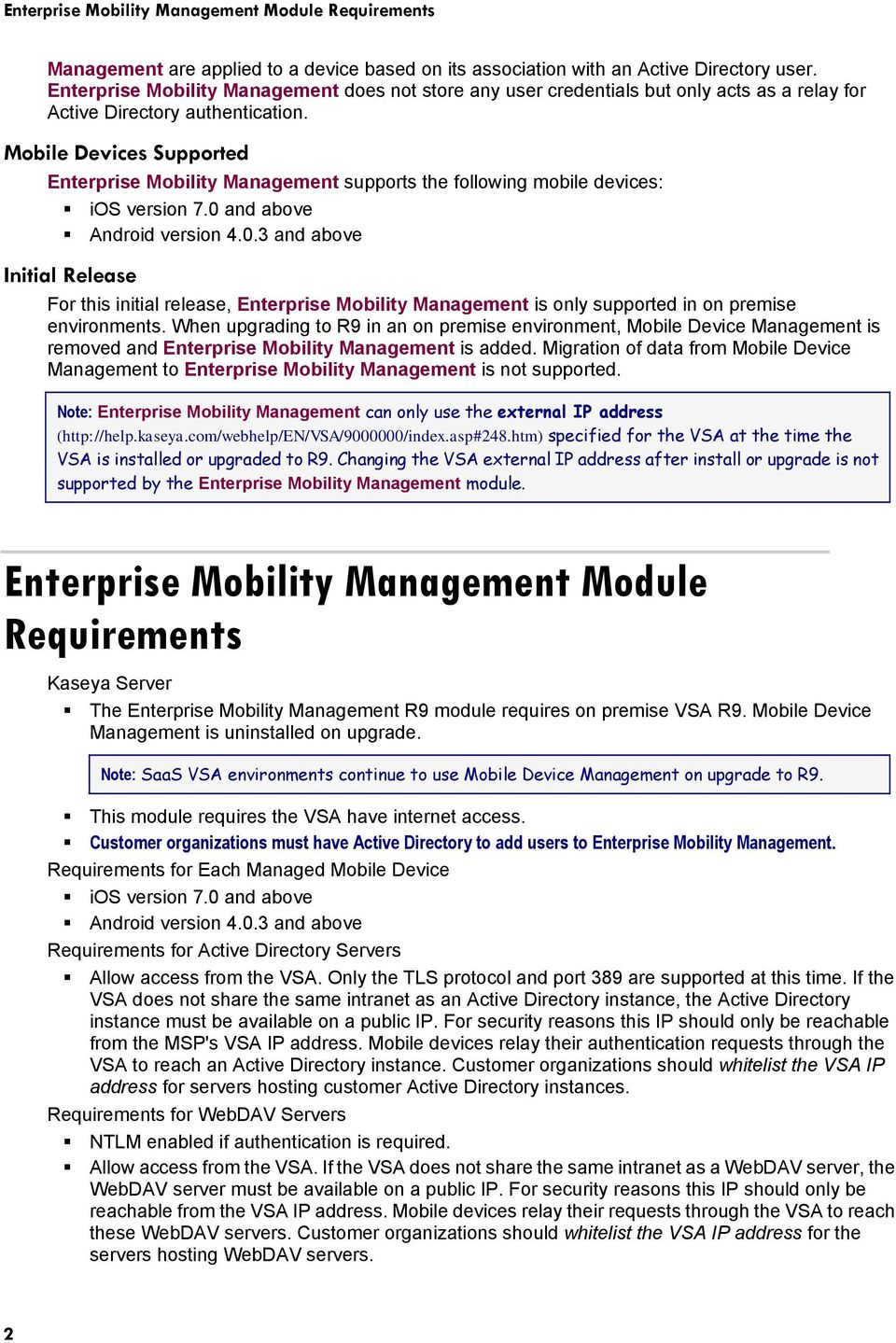 Mobile Devices Supported Enterprise Mobility Management supports the following mobile devices: ios version 7.0