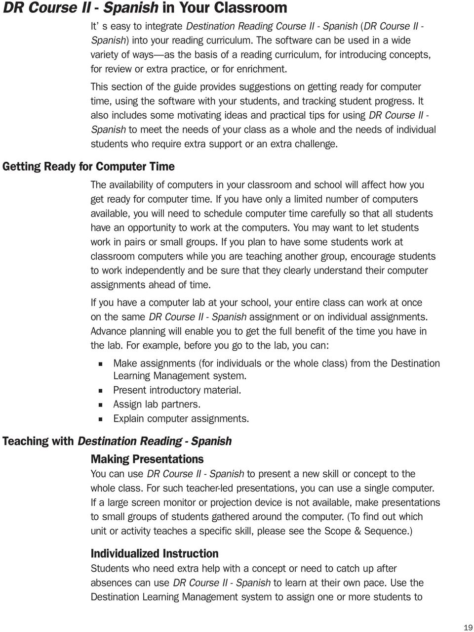 This section of the guide provides suggestions on getting ready for computer time, using the software with your students, and tracking student progress.