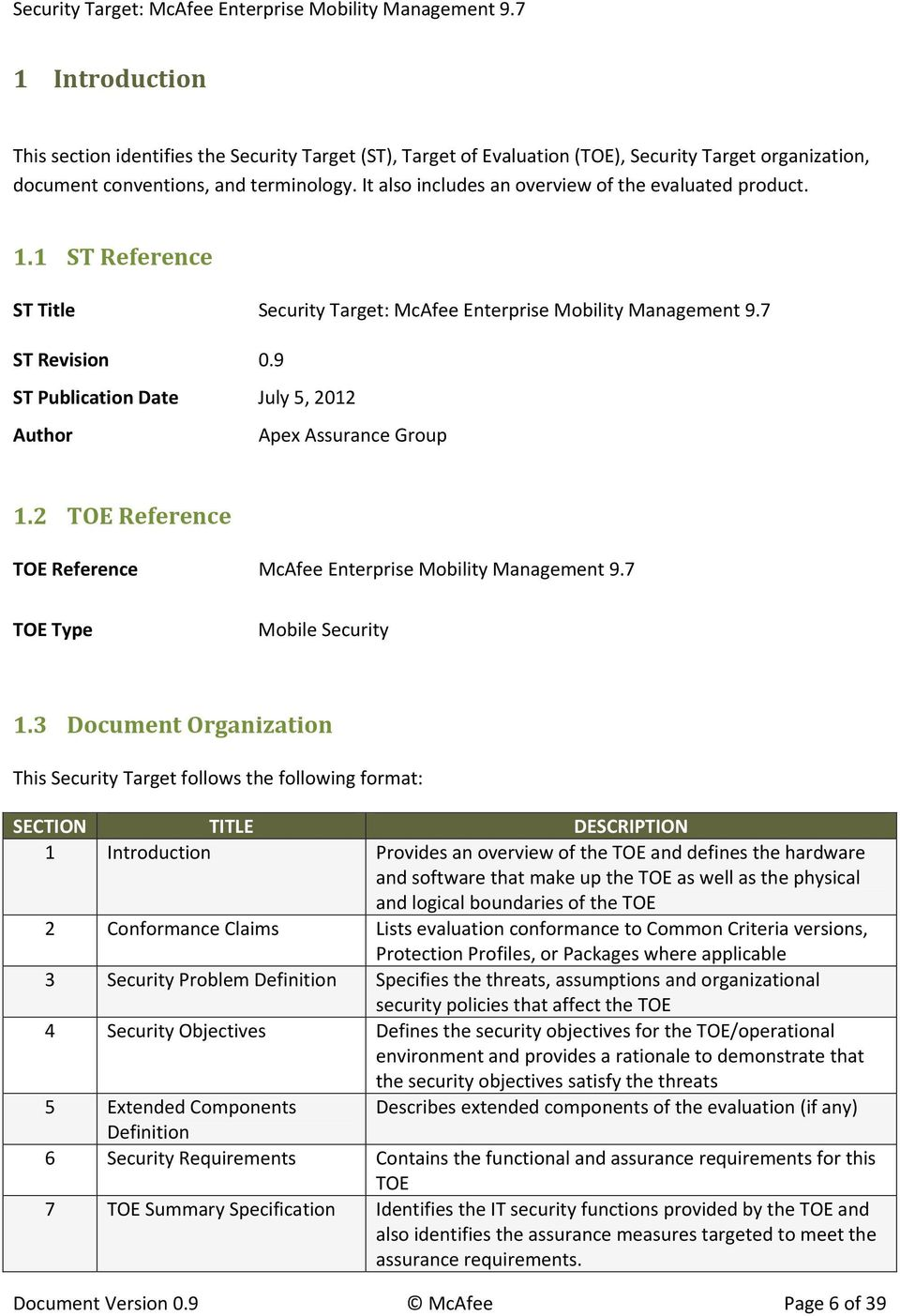 9 ST Publication Date July 5, 2012 Author Apex Assurance Group 1.2 TOE Reference TOE Reference McAfee Enterprise Mobility Management 9.7 TOE Type Mobile Security 1.