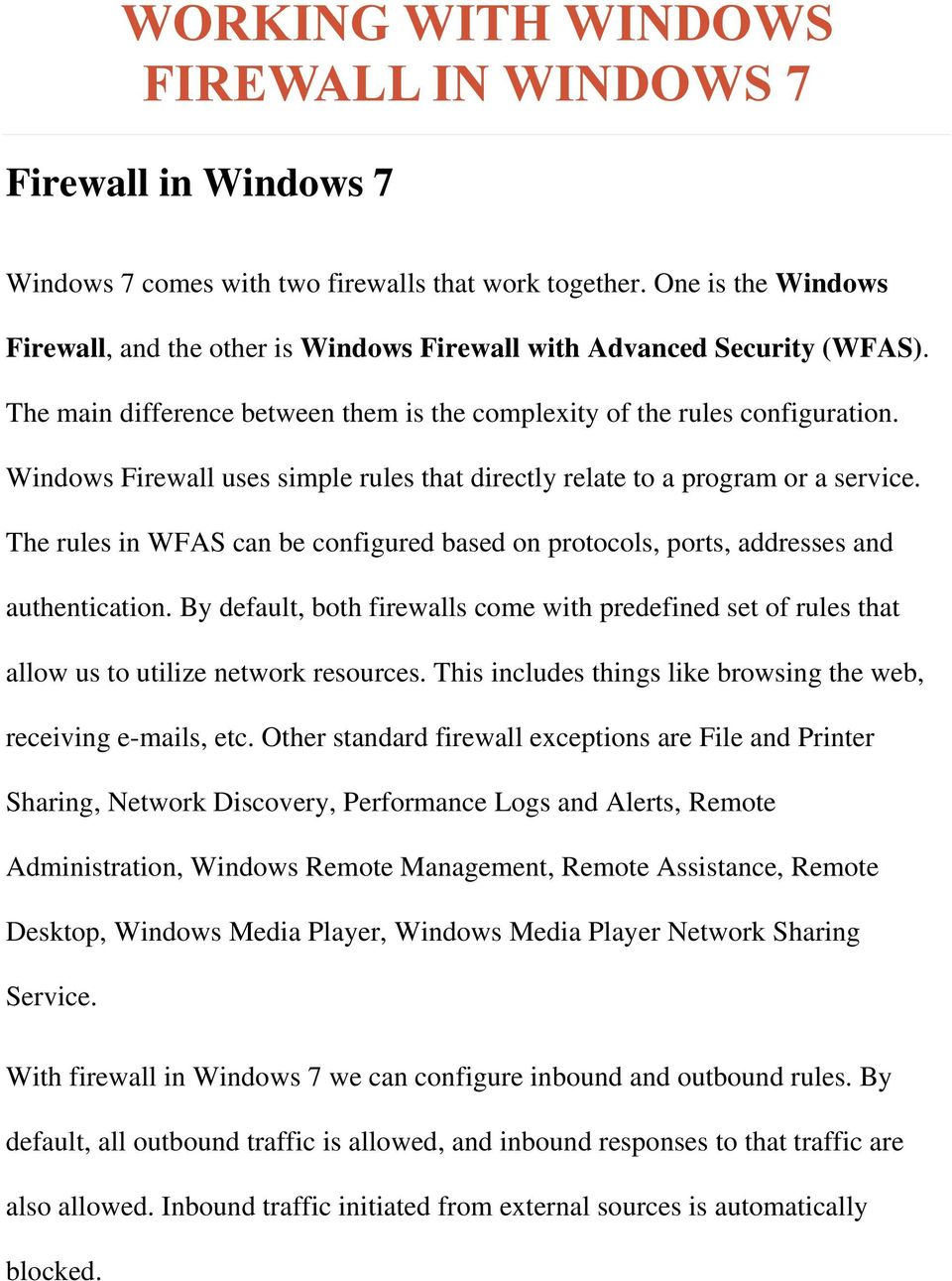 Windows Firewall uses simple rules that directly relate to a program or a service. The rules in WFAS can be configured based on protocols, ports, addresses and authentication.