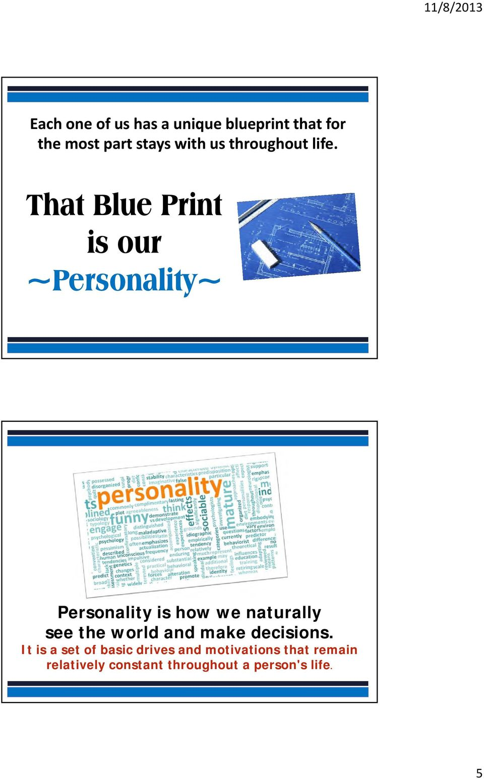 That Blue Print is our ~Personality~ Personality is how we naturally see