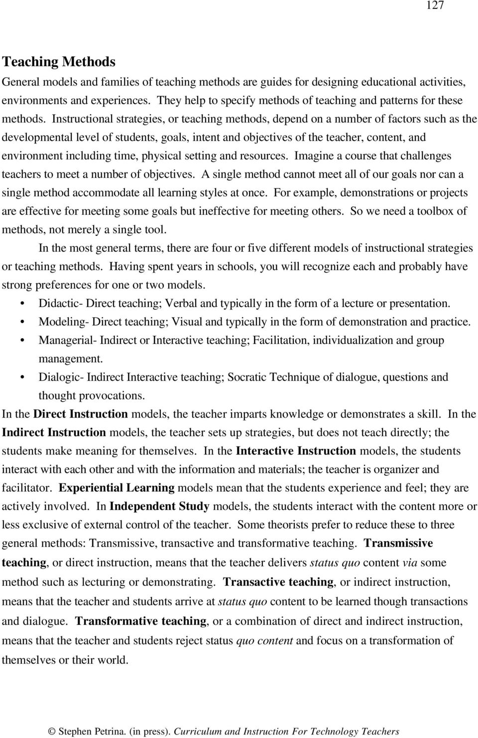 Instructional strategies, or teaching methods, depend on a number of factors such as the developmental level of students, goals, intent and objectives of the teacher, content, and environment