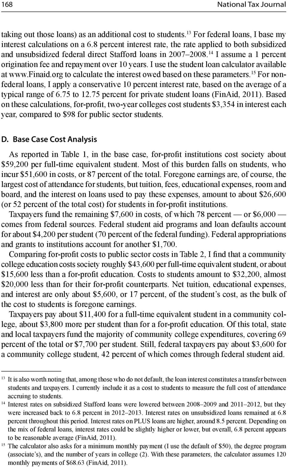 I use the student loan calculator available at www.finaid.org to calculate the interest owed based on these parameters.