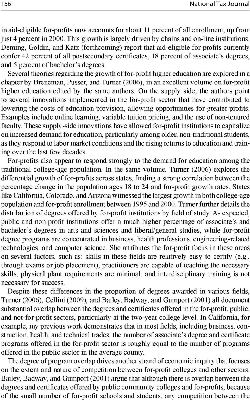 Deming, Goldin, and Katz (forthcoming) report that aid-eligible for-profits currently confer 42 percent of all postsecondary certificates, 18 percent of associate s degrees, and 5 percent of bachelor