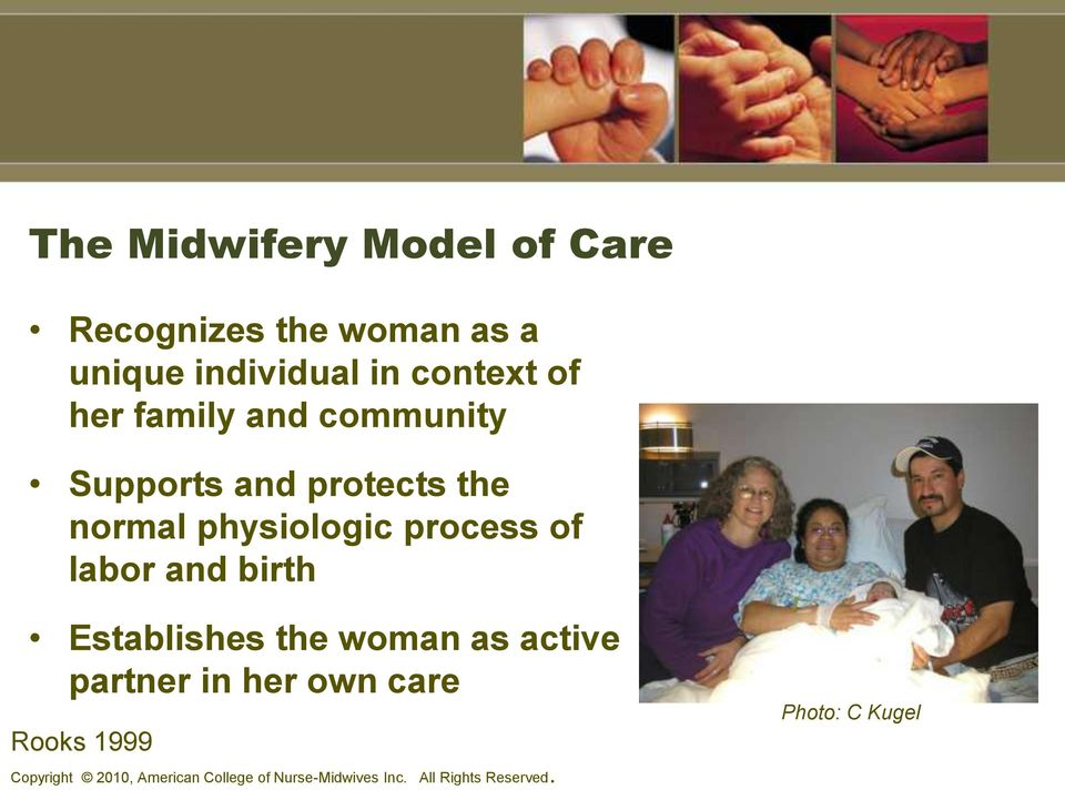 labor and birth Establishes the woman as active partner in her own care Rooks 1999