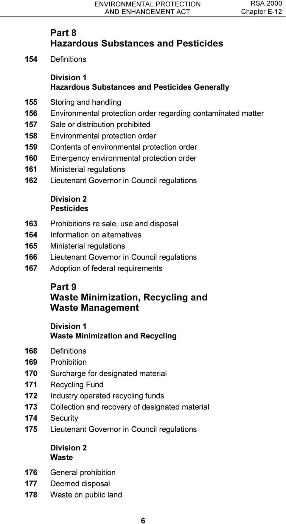 Ministerial regulations 162 Lieutenant Governor in Council regulations Division 2 Pesticides 163 Prohibitions re sale, use and disposal 164 Information on alternatives 165 Ministerial regulations 166