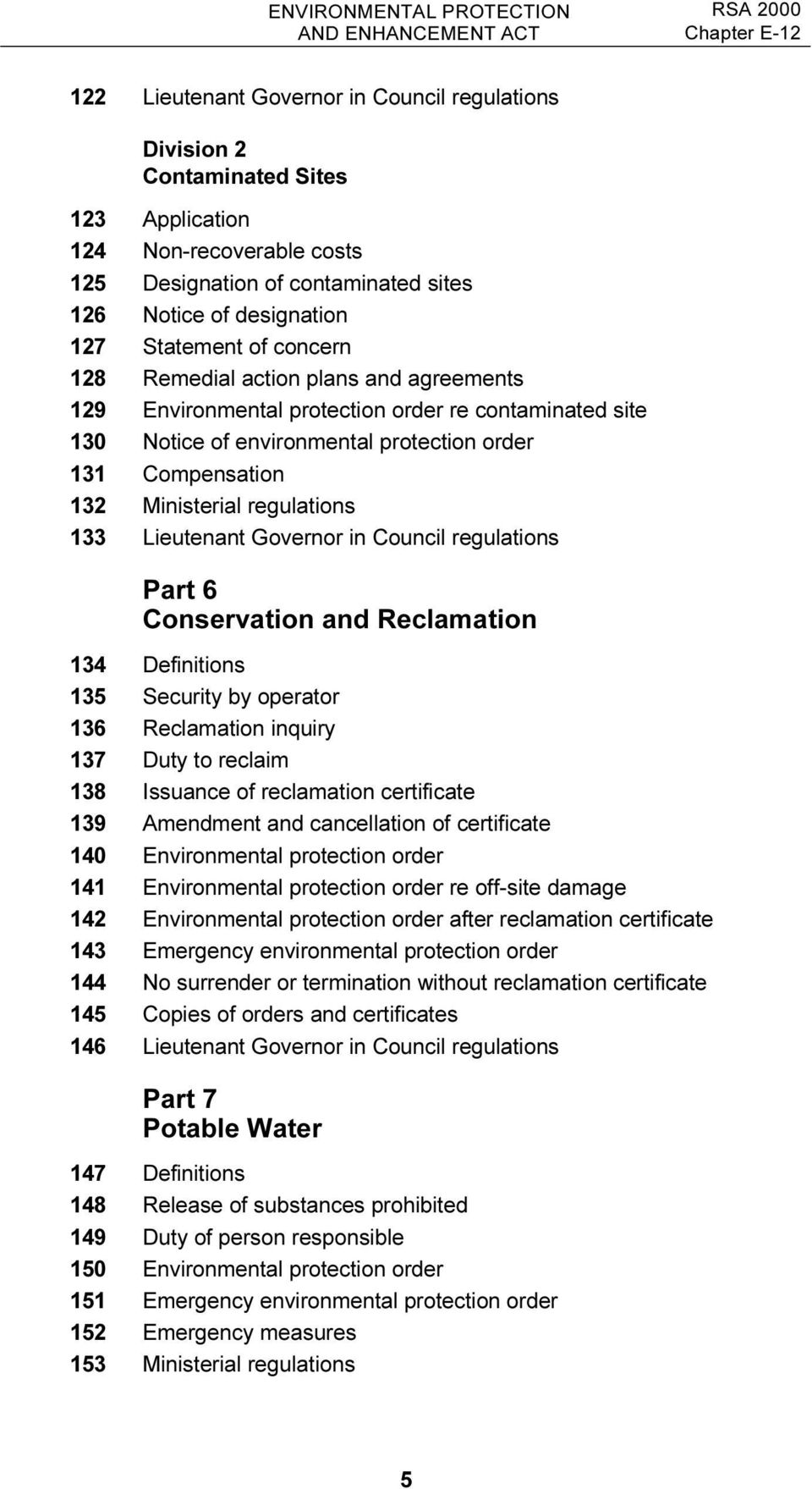 Ministerial regulations 133 Lieutenant Governor in Council regulations Part 6 Conservation and Reclamation 134 Definitions 135 Security by operator 136 Reclamation inquiry 137 Duty to reclaim 138