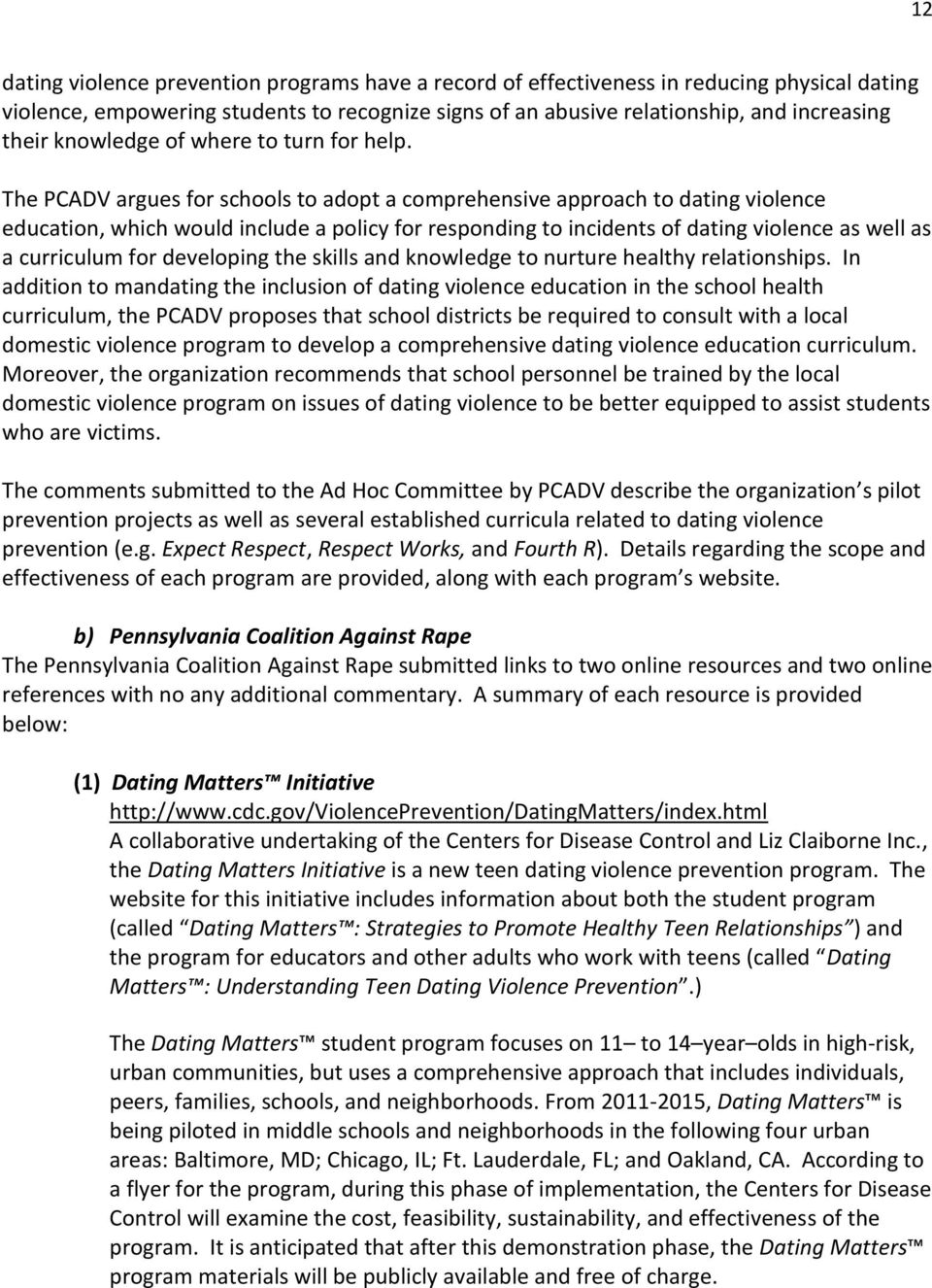 The PCADV argues for schools to adopt a comprehensive approach to dating violence education, which would include a policy for responding to incidents of dating violence as well as a curriculum for