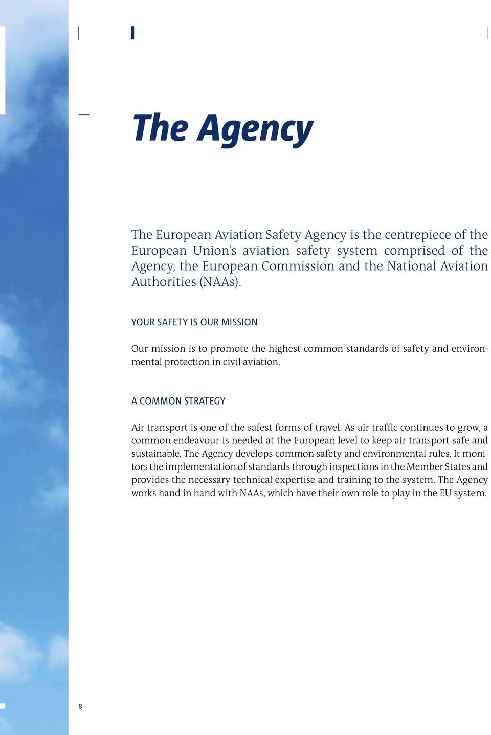 A common strategy Air transport is one of the safest forms of travel. As air traffic continues to grow, a common endeavour is needed at the European level to keep air transport safe and sustainable.