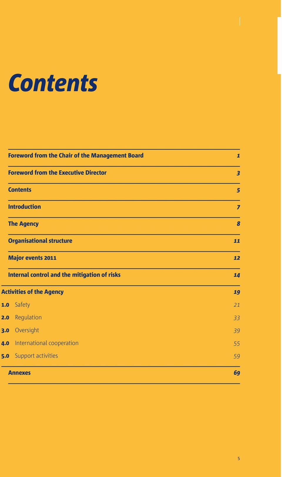 Internal control and the mitigation of risks 14 Activities of the Agency 19 1.0 Safety 21 2.
