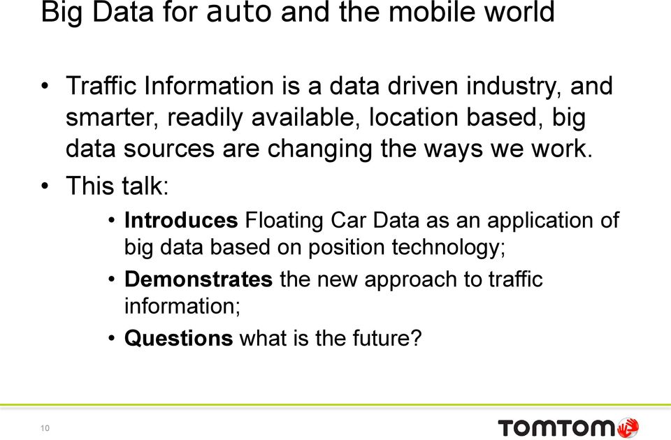 This talk: Introduces Floating Car Data as an application of big data based on position