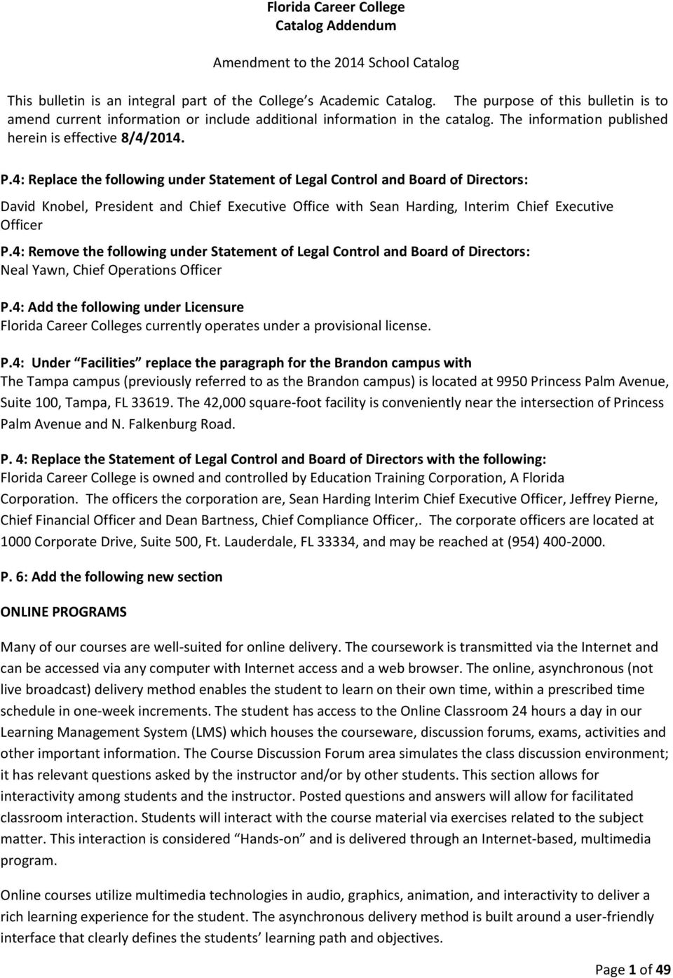 4: Replace the following under Statement of Legal Control and Board of Directors: David Knobel, President and Chief Executive Office with Sean Harding, Interim Chief Executive Officer P.