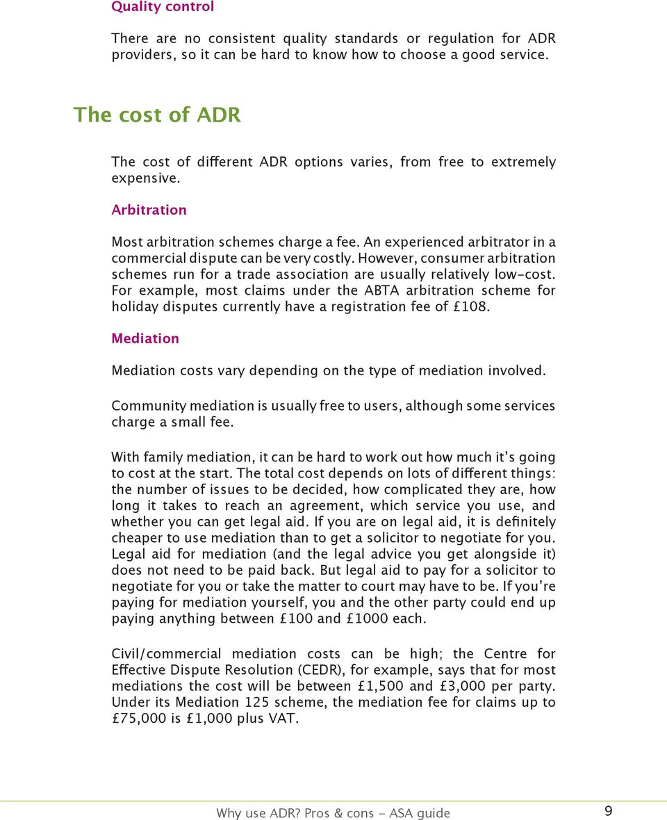 An experienced arbitrator in a commercial dispute can be very costly. However, consumer arbitration schemes run for a trade association are usually relatively low-cost.