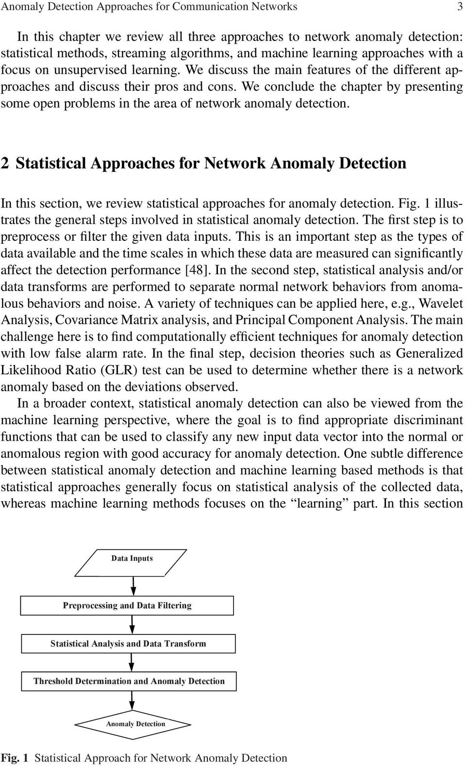 We conclude the chapter by presenting some open problems in the area of network anomaly detection.