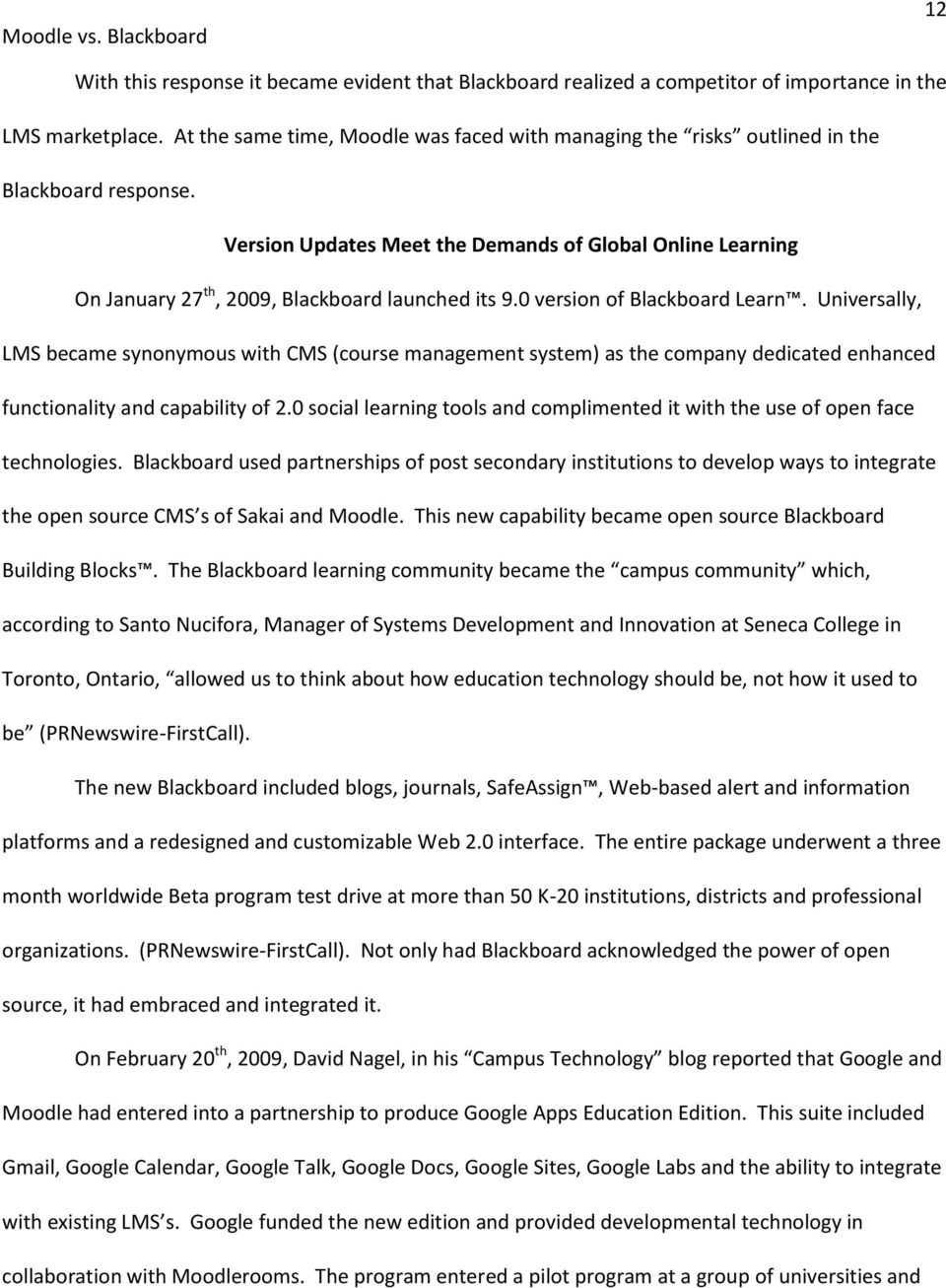 Version Updates Meet the Demands of Global Online Learning On January 27 th, 2009, Blackboard launched its 9.0 version of Blackboard Learn.