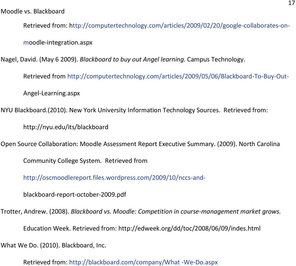 Retrieved from: http://nyu.edu/its/blackboard Open Source Collaboration: Moodle Assessment Report Executive Summary. (2009). North Carolina Community College System.