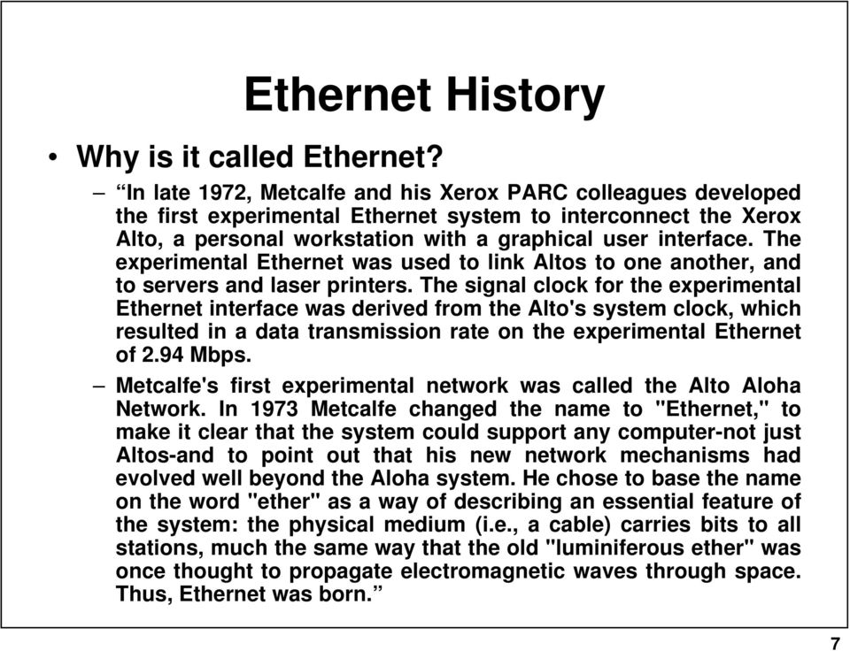 The experimental Ethernet was used to link Altos to one another, and to servers and laser printers.