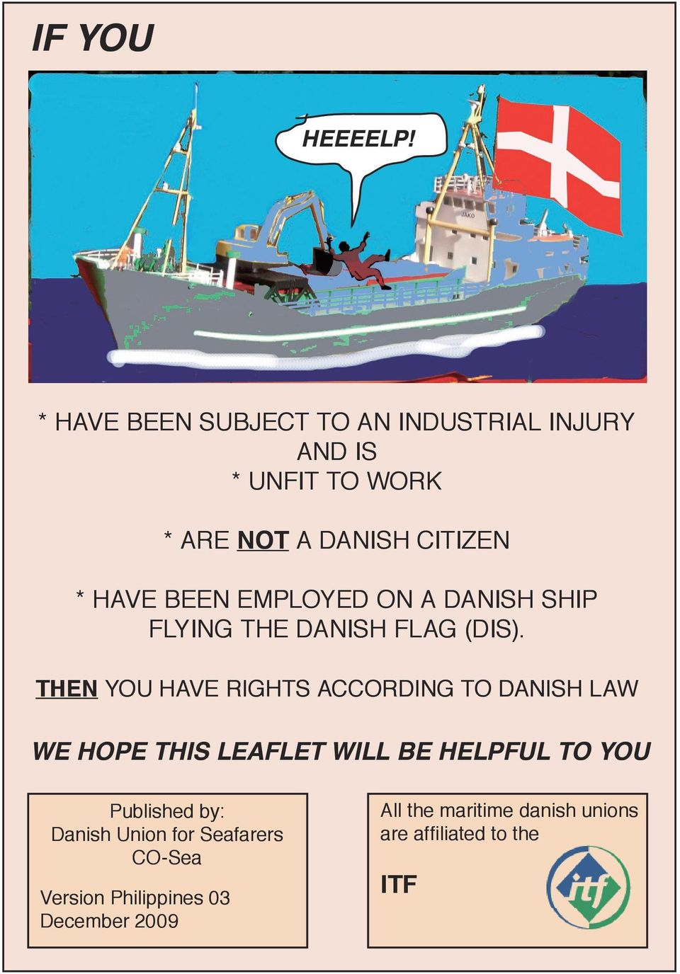 BEEN EMPLOYED ON A DANISH SHIP FLYING THE DANISH FLAG (DIS).