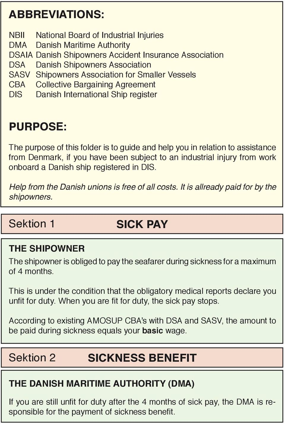 if you have been subject to an industrial injury from work onboard a Danish ship registered in DIS. Help from the Danish unions is free of all costs. It is allready paid for by the shipowners.