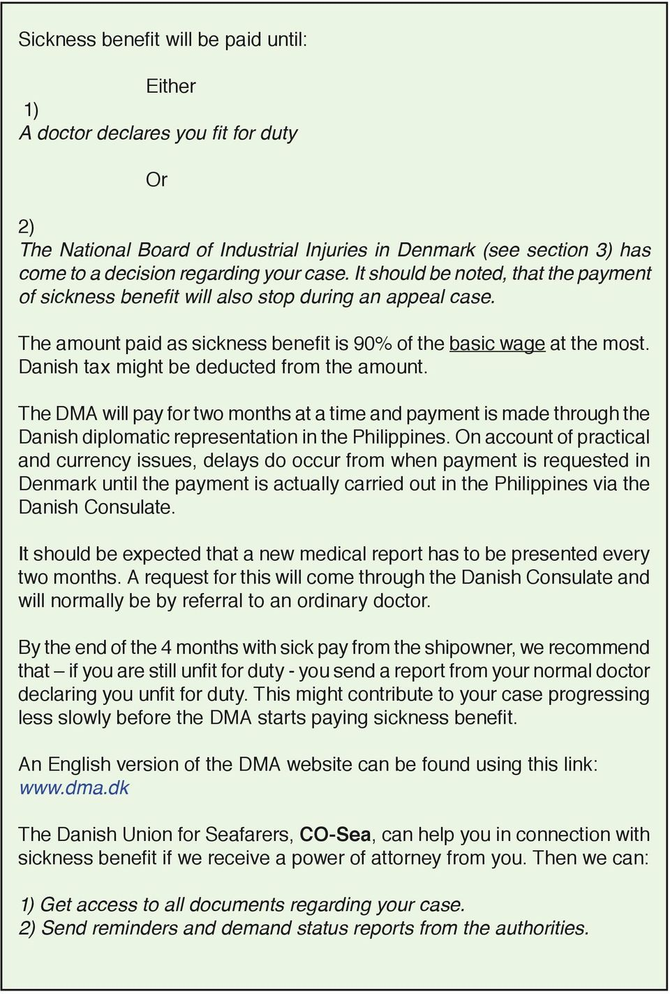 Danish tax might be deducted from the amount. The DMA will pay for two months at a time and payment is made through the Danish diplomatic representation in the Philippines.