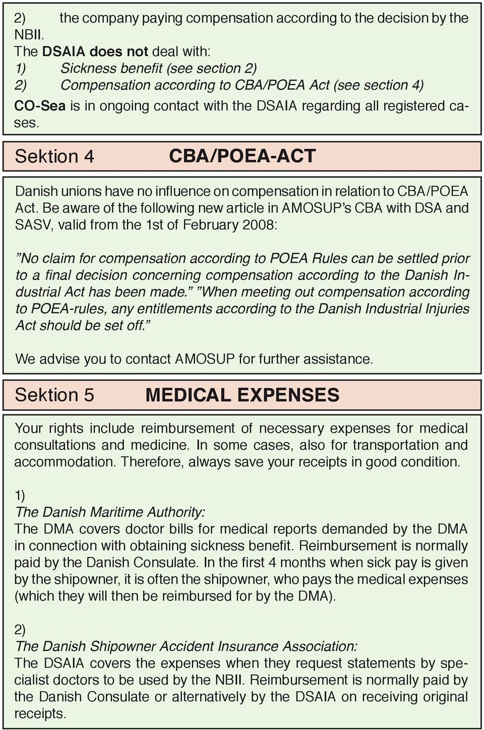 Sektion 4 CBA/POEA-ACT Danish unions have no influence on compensation in relation to CBA/POEA Act.