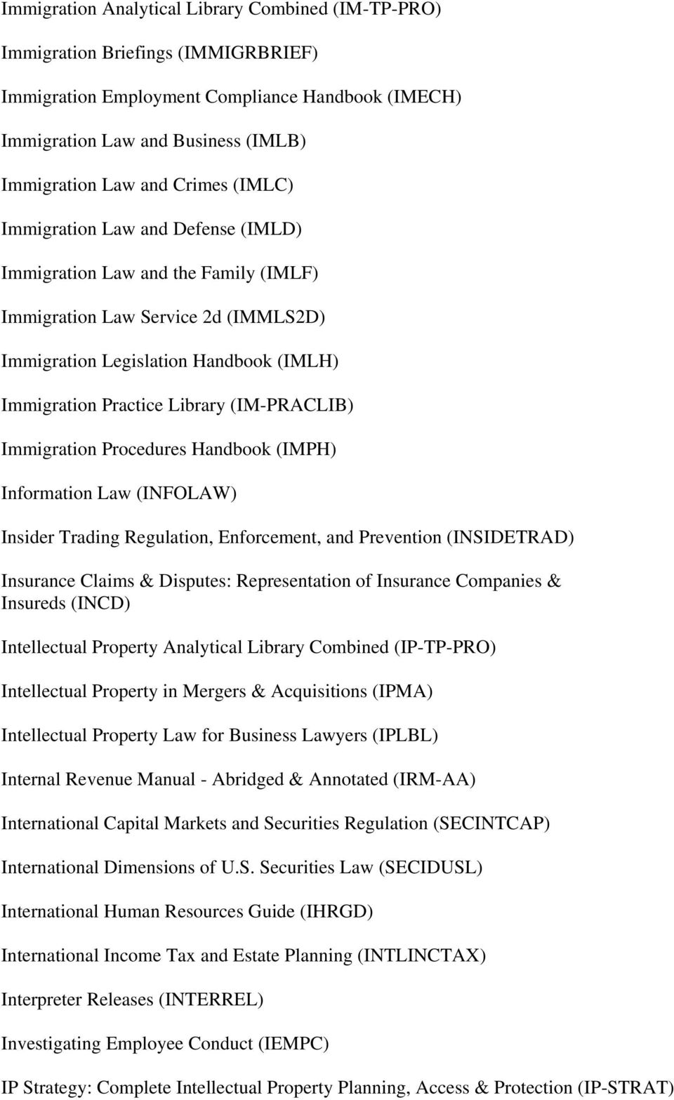 (IM-PRACLIB) Immigration Procedures Handbook (IMPH) Information Law (INFOLAW) Insider Trading Regulation, Enforcement, and Prevention (INSIDETRAD) Insurance Claims & Disputes: Representation of