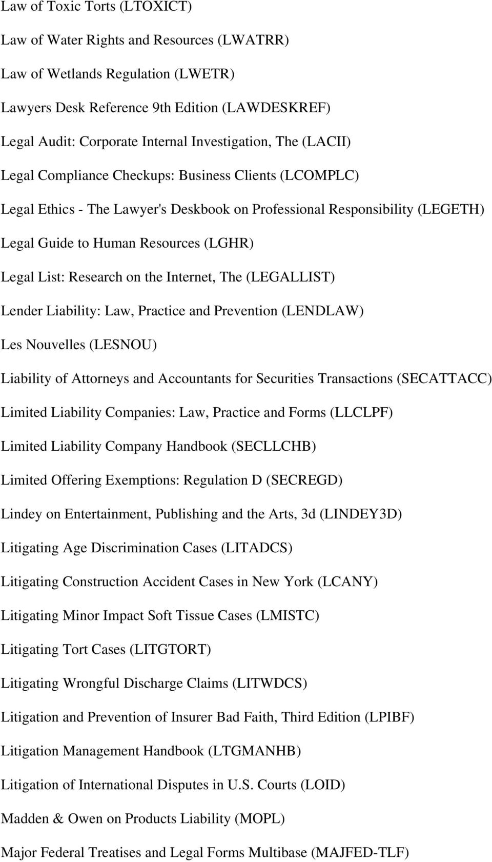 Legal List: Research on the Internet, The (LEGALLIST) Lender Liability: Law, Practice and Prevention (LENDLAW) Les Nouvelles (LESNOU) Liability of Attorneys and Accountants for Securities