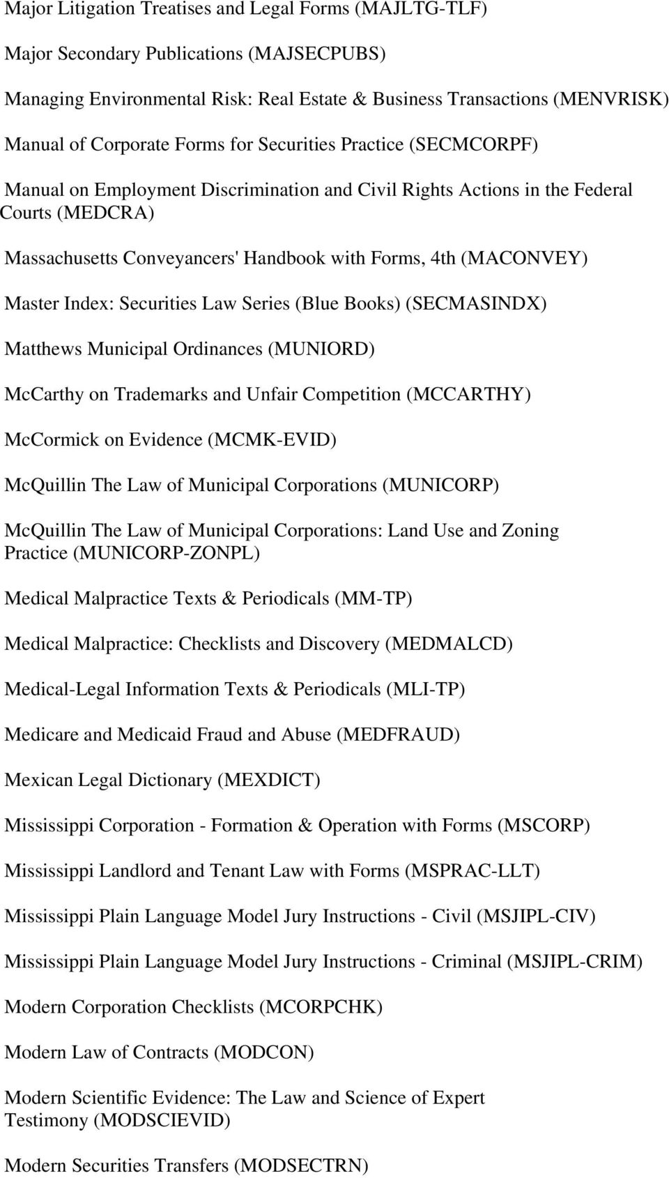Index: Securities Law Series (Blue Books) (SECMASINDX) Matthews Municipal Ordinances (MUNIORD) McCarthy on Trademarks and Unfair Competition (MCCARTHY) McCormick on Evidence (MCMK-EVID) McQuillin The
