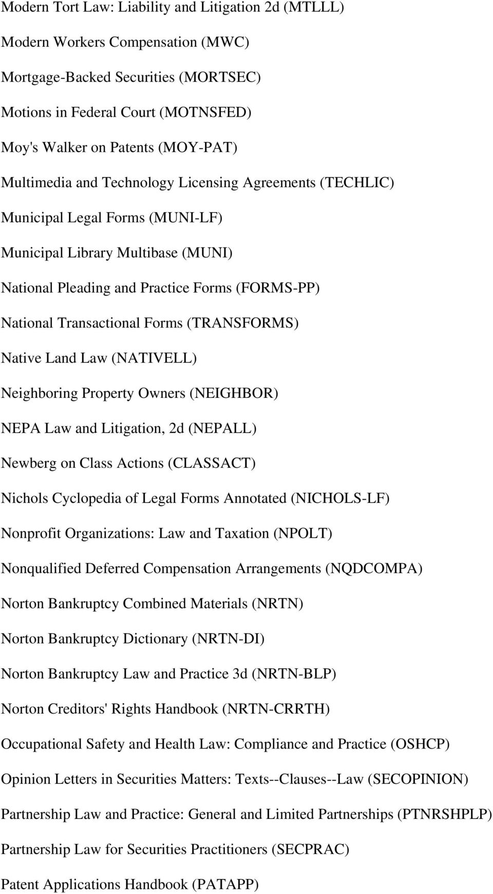 Forms (TRANSFORMS) Native Land Law (NATIVELL) Neighboring Property Owners (NEIGHBOR) NEPA Law and Litigation, 2d (NEPALL) Newberg on Class Actions (CLASSACT) Nichols Cyclopedia of Legal Forms