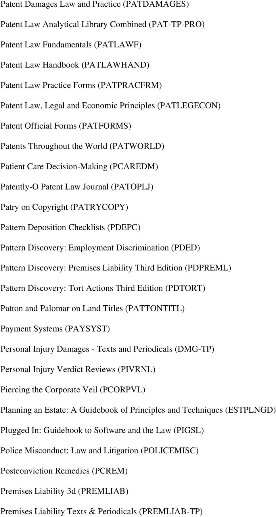 Law Journal (PATOPLJ) Patry on Copyright (PATRYCOPY) Pattern Deposition Checklists (PDEPC) Pattern Discovery: Employment Discrimination (PDED) Pattern Discovery: Premises Liability Third Edition