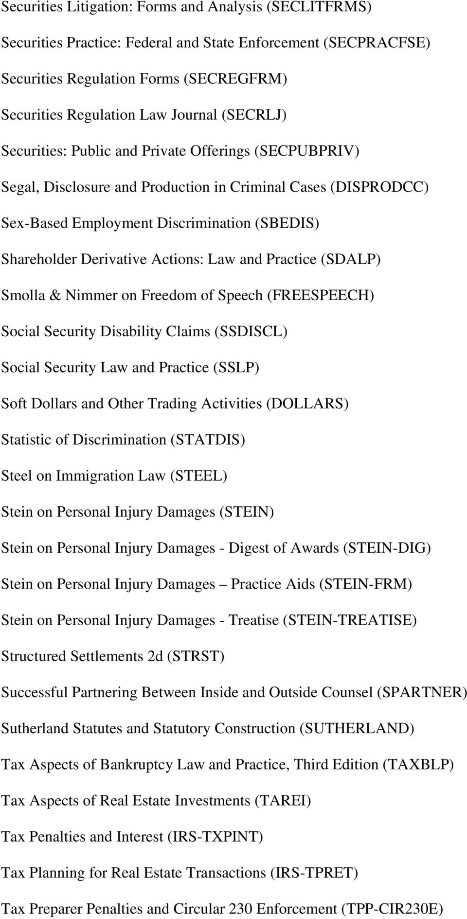 Actions: Law and Practice (SDALP) Smolla & Nimmer on Freedom of Speech (FREESPEECH) Social Security Disability Claims (SSDISCL) Social Security Law and Practice (SSLP) Soft Dollars and Other Trading
