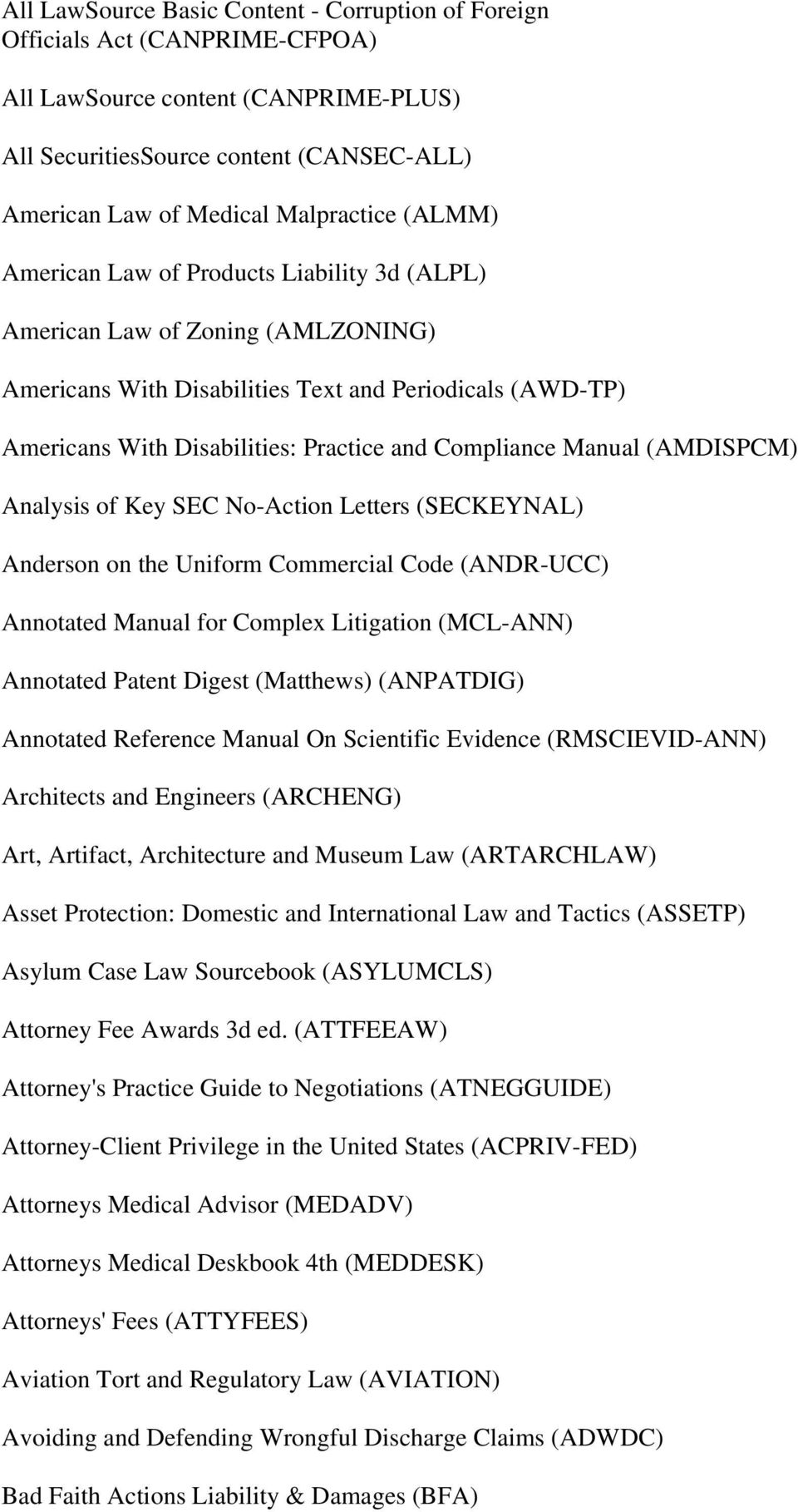 Manual (AMDISPCM) Analysis of Key SEC No-Action Letters (SECKEYNAL) Anderson on the Uniform Commercial Code (ANDR-UCC) Annotated Manual for Complex Litigation (MCL-ANN) Annotated Patent Digest
