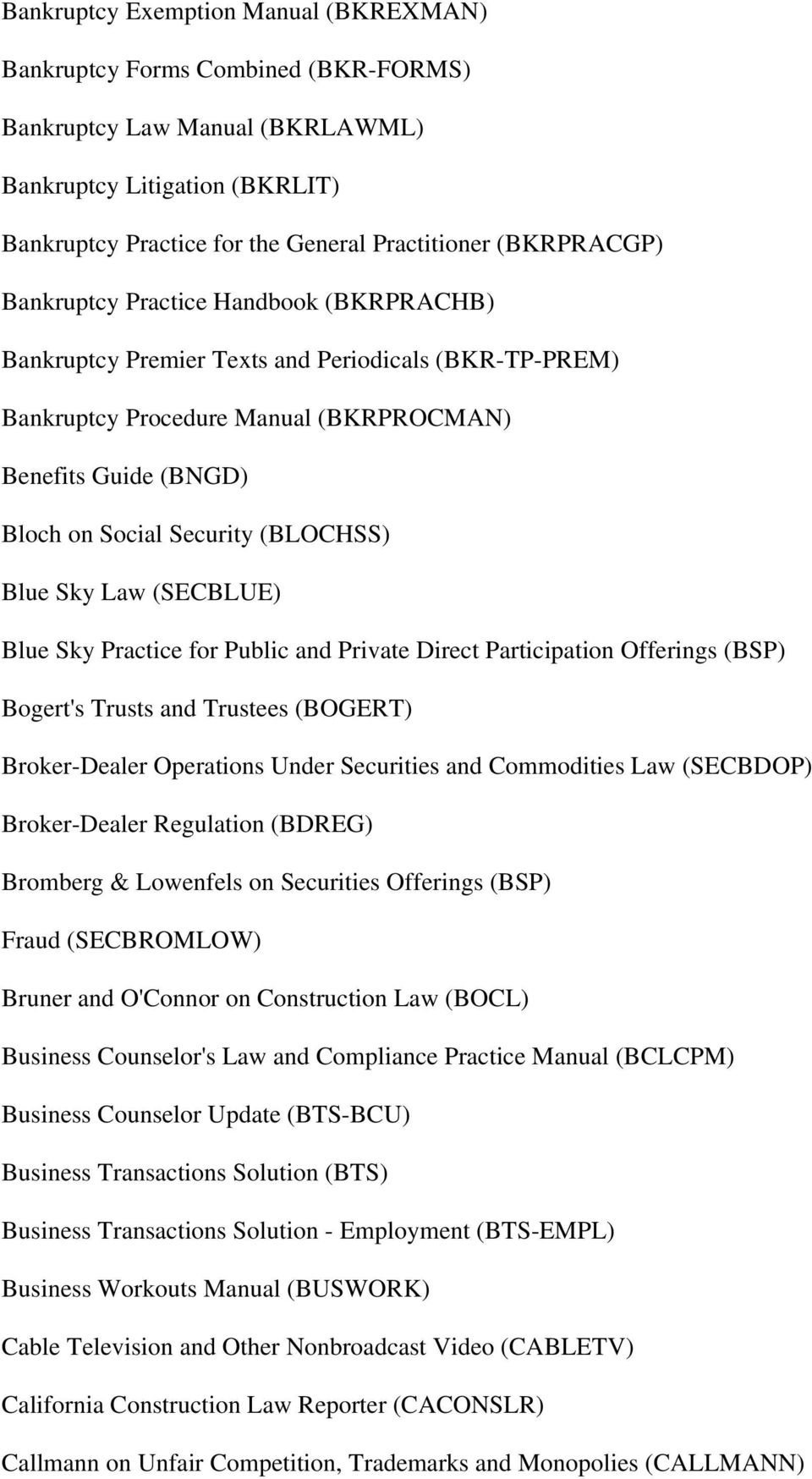 (BLOCHSS) Blue Sky Law (SECBLUE) Blue Sky Practice for Public and Private Direct Participation Offerings (BSP) Bogert's Trusts and Trustees (BOGERT) Broker-Dealer Operations Under Securities and