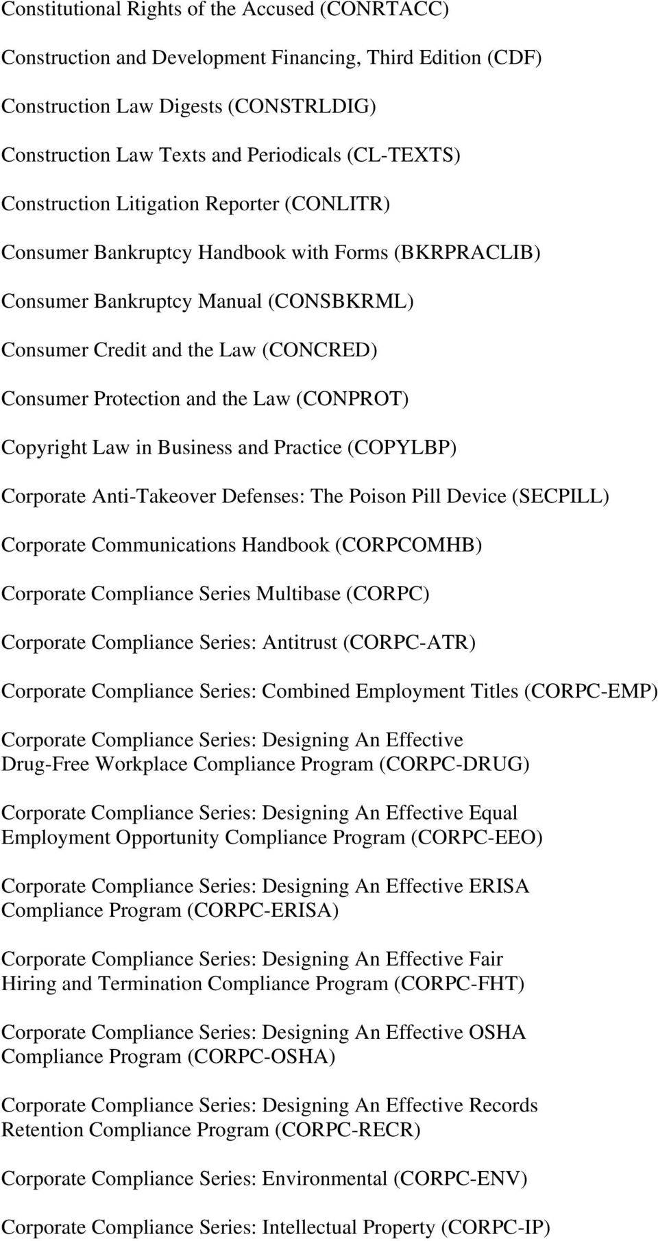 the Law (CONPROT) Copyright Law in Business and Practice (COPYLBP) Corporate Anti-Takeover Defenses: The Poison Pill Device (SECPILL) Corporate Communications Handbook (CORPCOMHB) Corporate