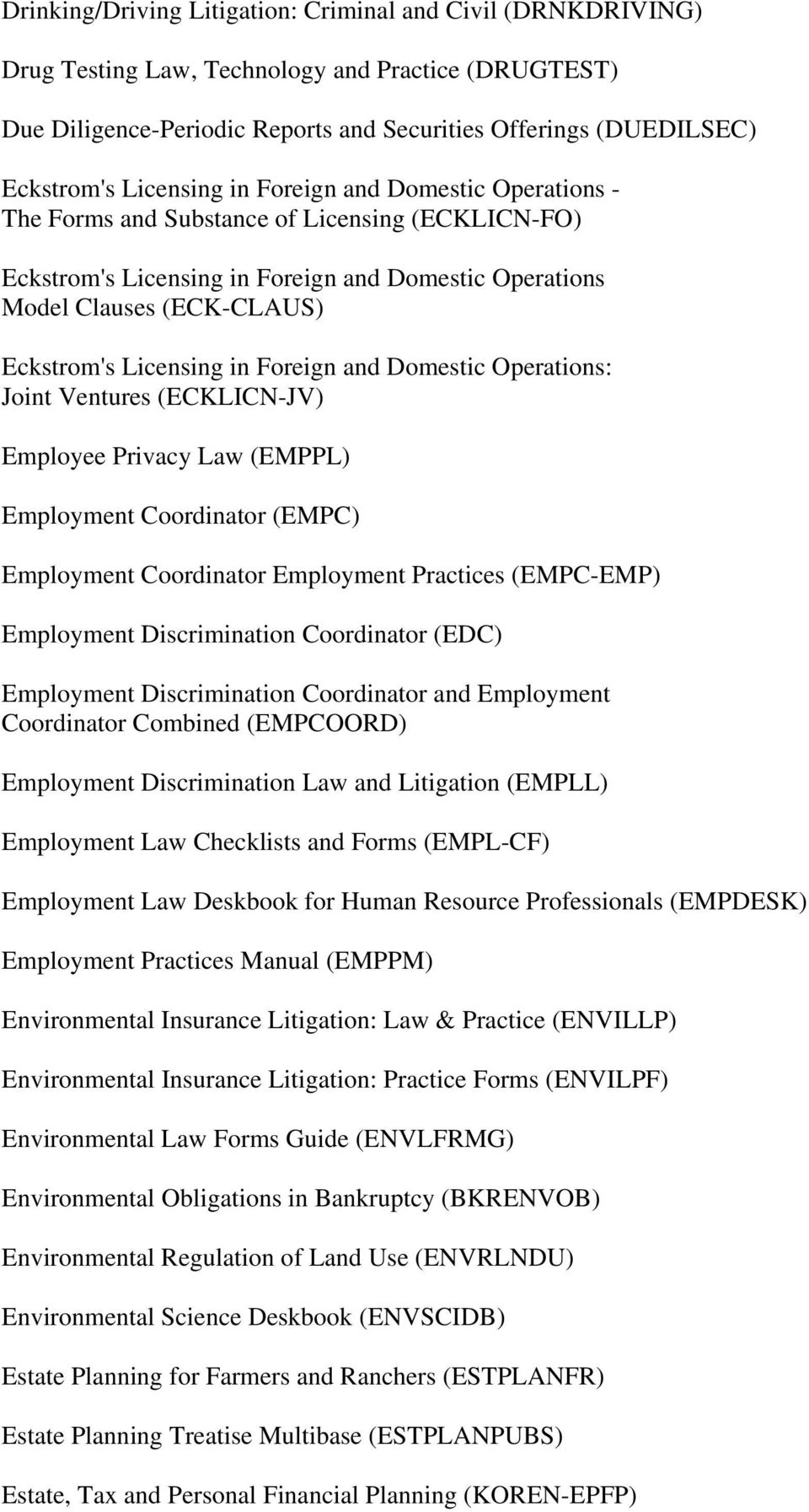 in Foreign and Domestic Operations: Joint Ventures (ECKLICN-JV) Employee Privacy Law (EMPPL) Employment Coordinator (EMPC) Employment Coordinator Employment Practices (EMPC-EMP) Employment